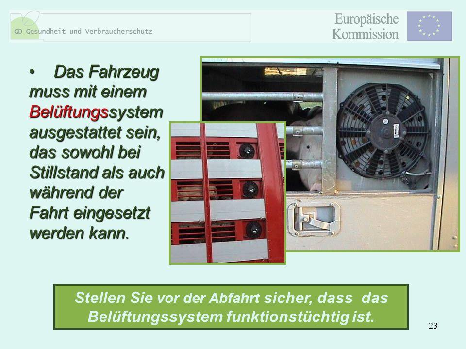 23 Das Fahrzeug muss mit einem Belüftungssystem ausgestattet sein, das sowohl bei Stillstand als auch während der Fahrt eingesetzt werden kann. Das Fa