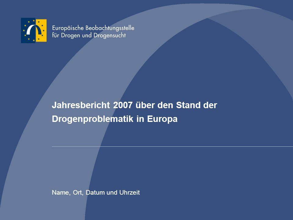 Jahresbericht 2007 über den Stand der Drogenproblematik in Europa Name, Ort, Datum und Uhrzeit
