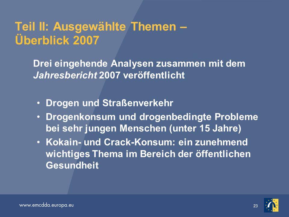 23 Teil II: Ausgewählte Themen – Überblick 2007 Drei eingehende Analysen zusammen mit dem Jahresbericht 2007 veröffentlicht Drogen und Straßenverkehr
