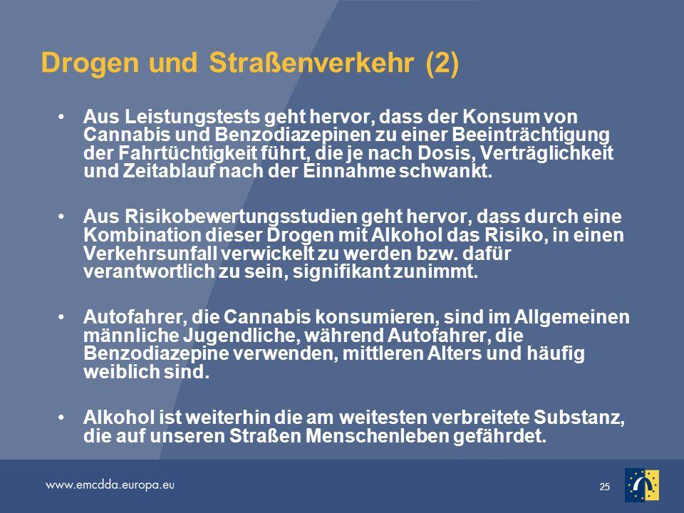 25 Drogen und Straßenverkehr (2) Aus Leistungstests geht hervor, dass der Konsum von Cannabis und Benzodiazepinen zu einer Beeinträchtigung der Fahrtü