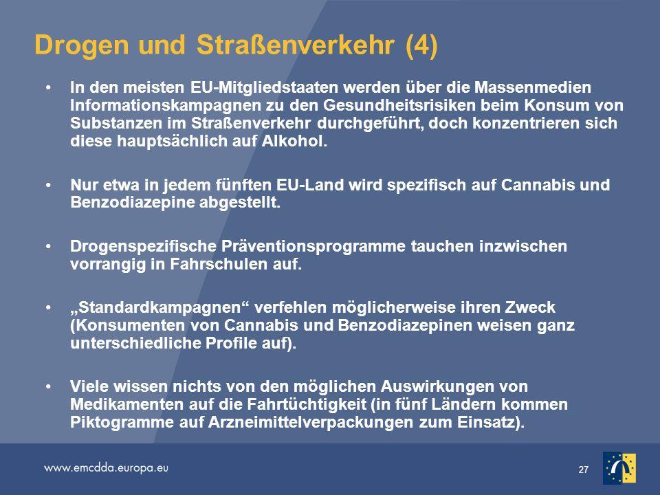 27 Drogen und Straßenverkehr (4) In den meisten EU-Mitgliedstaaten werden über die Massenmedien Informationskampagnen zu den Gesundheitsrisiken beim K