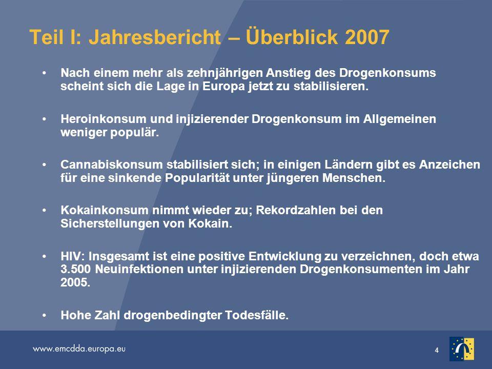 4 Teil I: Jahresbericht – Überblick 2007 Nach einem mehr als zehnjährigen Anstieg des Drogenkonsums scheint sich die Lage in Europa jetzt zu stabilisi