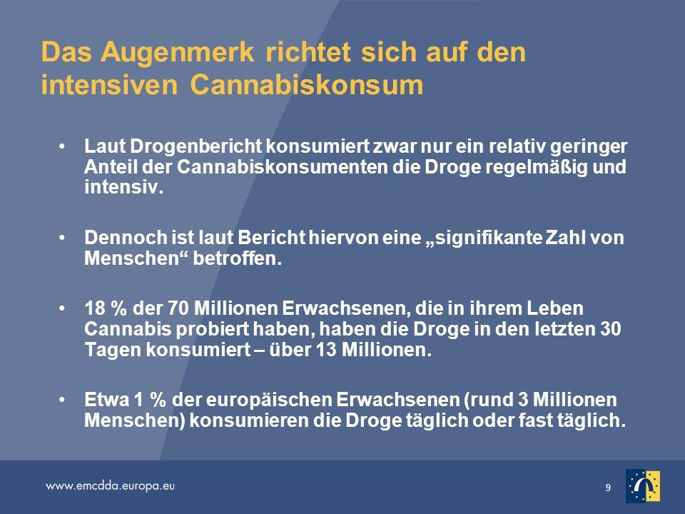 9 Das Augenmerk richtet sich auf den intensiven Cannabiskonsum Laut Drogenbericht konsumiert zwar nur ein relativ geringer Anteil der Cannabiskonsumen