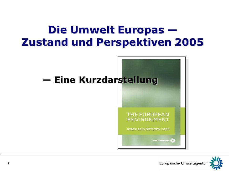 1 Die Umwelt Europas Zustand und Perspektiven 2005 Eine Kurzdarstellung Eine Kurzdarstellung