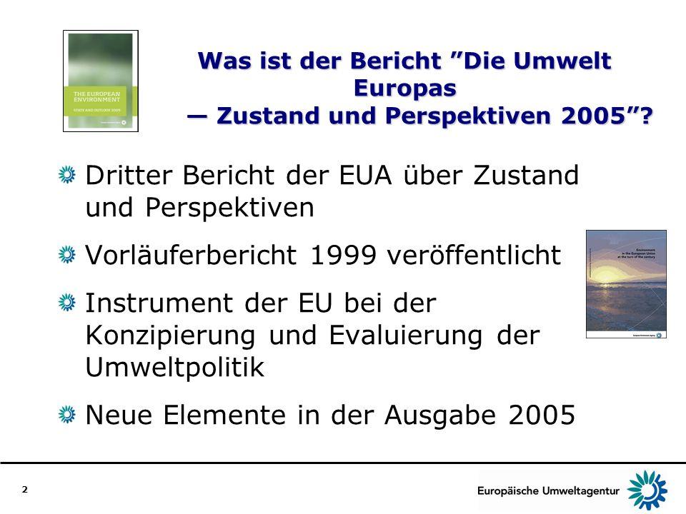 2 Was ist der Bericht Die Umwelt Europas Zustand und Perspektiven 2005? Dritter Bericht der EUA über Zustand und Perspektiven Vorläuferbericht 1999 ve