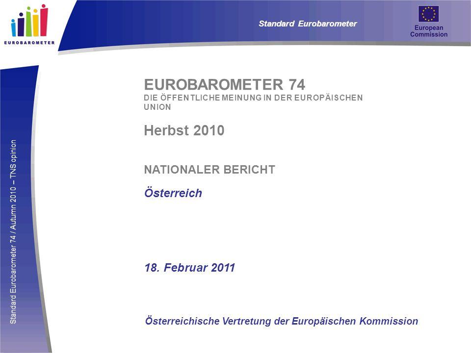 Standard Eurobarometer 74 / Autumn 2010 – TNS opinion EUROBAROMETER 74 DIE ÖFFENTLICHE MEINUNG IN DER EUROPÄISCHEN UNION Herbst 2010 NATIONALER BERICH