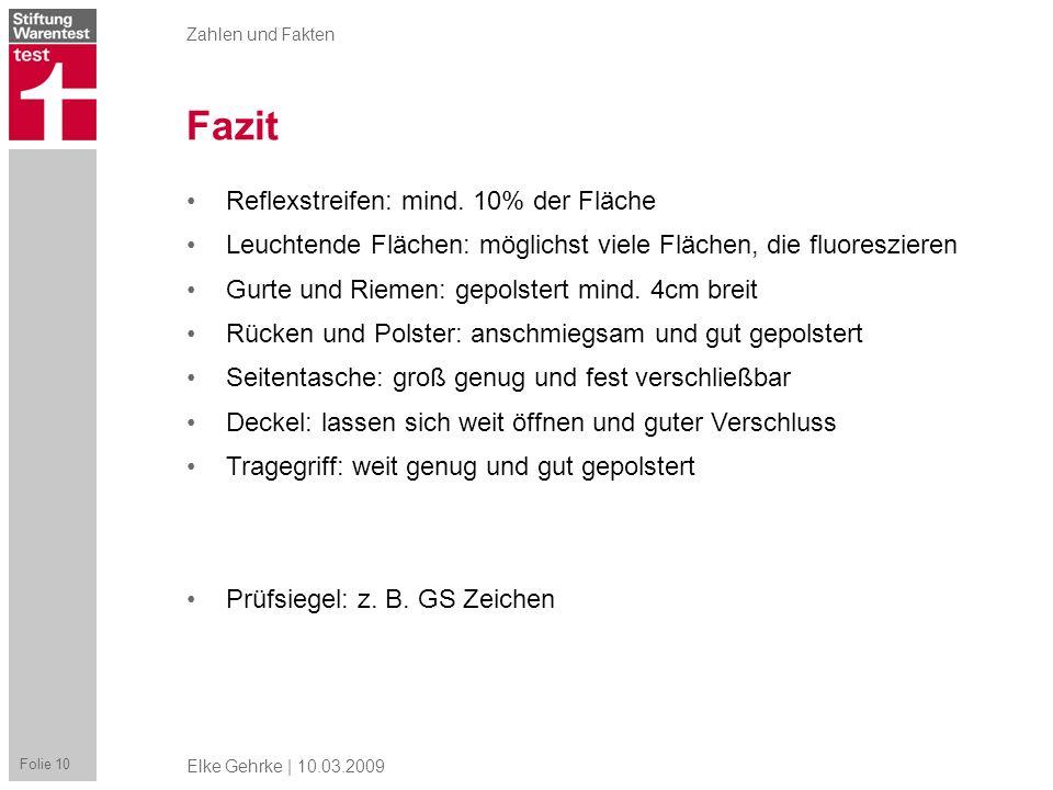 Zahlen und Fakten Fazit Folie 10 Elke Gehrke | 10.03.2009 Reflexstreifen: mind. 10% der Fläche Leuchtende Flächen: möglichst viele Flächen, die fluore