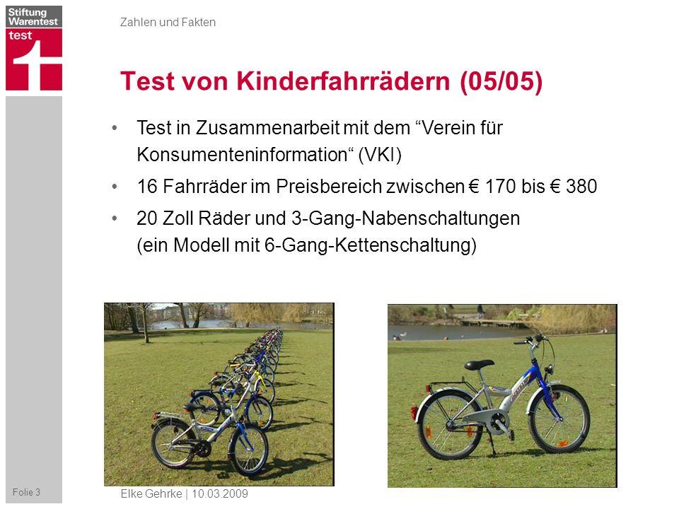 Zahlen und Fakten Folie 3 Elke Gehrke | 10.03.2009 Test von Kinderfahrrädern (05/05) Test in Zusammenarbeit mit dem Verein für Konsumenteninformation