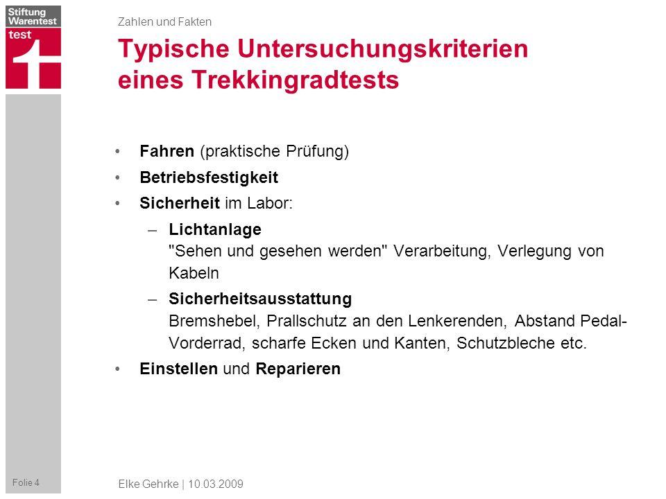 Zahlen und Fakten Folie 4 Elke Gehrke | 10.03.2009 Typische Untersuchungskriterien eines Trekkingradtests Fahren (praktische Prüfung) Betriebsfestigke
