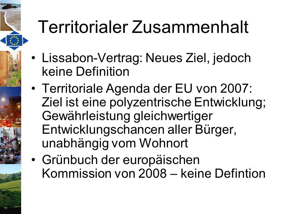 Territorialer Zusammenhalt Lissabon-Vertrag: Neues Ziel, jedoch keine Definition Territoriale Agenda der EU von 2007: Ziel ist eine polyzentrische Ent