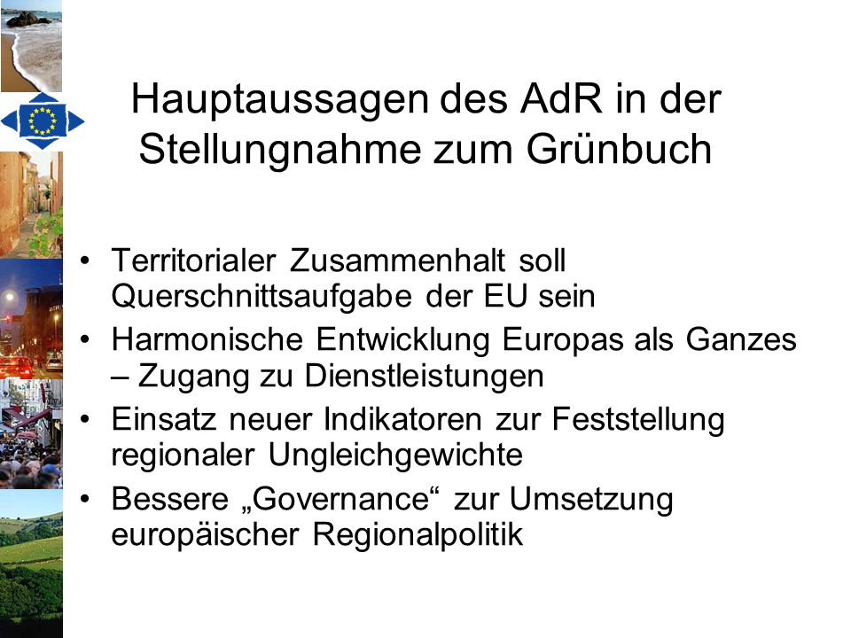 Hauptaussagen des AdR in der Stellungnahme zum Grünbuch Territorialer Zusammenhalt soll Querschnittsaufgabe der EU sein Harmonische Entwicklung Europa