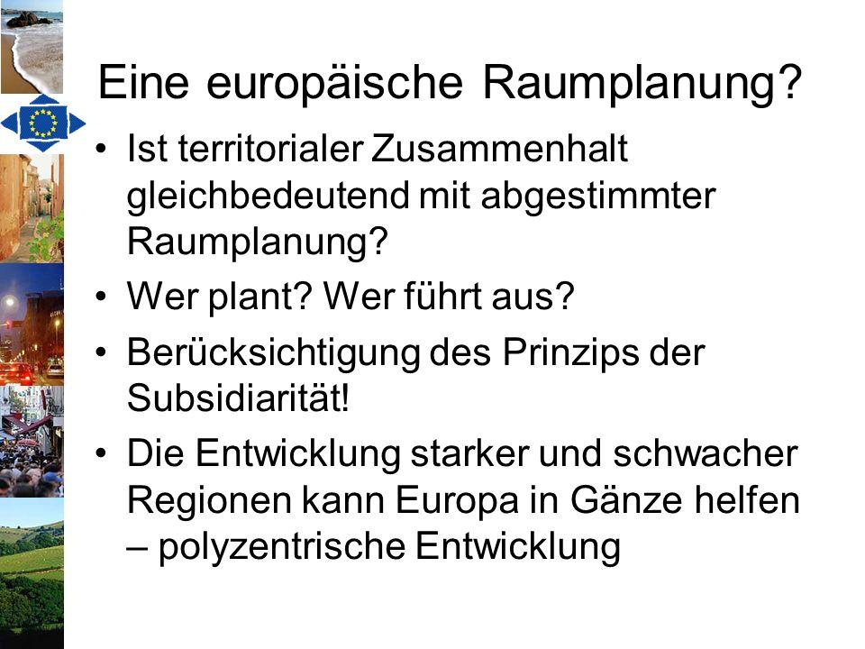Eine europäische Raumplanung? Ist territorialer Zusammenhalt gleichbedeutend mit abgestimmter Raumplanung? Wer plant? Wer führt aus? Berücksichtigung