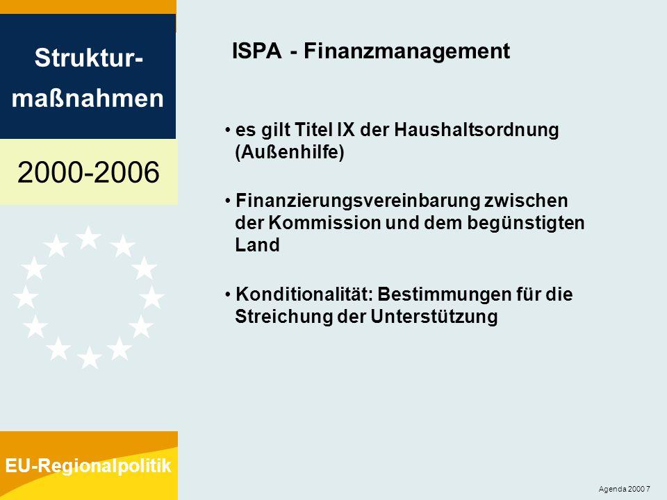 2000-2006 Struktur- maßnahmen EU-Regionalpolitik Agenda 2000 8 ISPA - Verwaltungsausschuß Zusammensetzung: Vertreter der Mitgliedstaaten und ein Vertreter der Kommission, der den Vorsitz führt ein Vertreter der EIB (nicht stimmberechtigt) Ad-hoc-Ausschüsse für besonders wichtige Vorhaben beratende Funktion