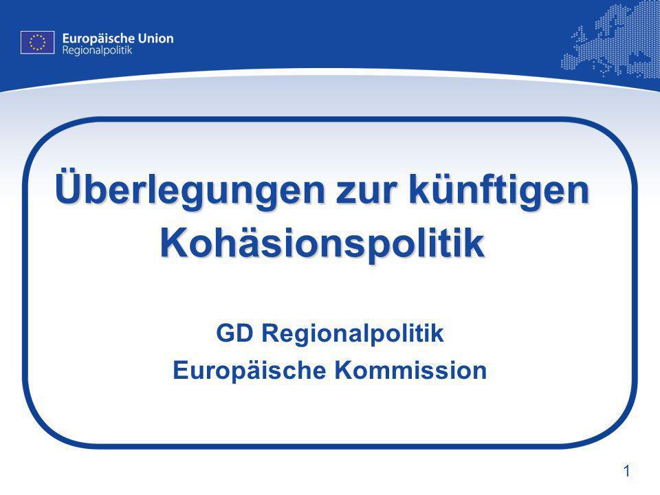 1 Überlegungen zur künftigen Kohäsionspolitik GD Regionalpolitik Europäische Kommission