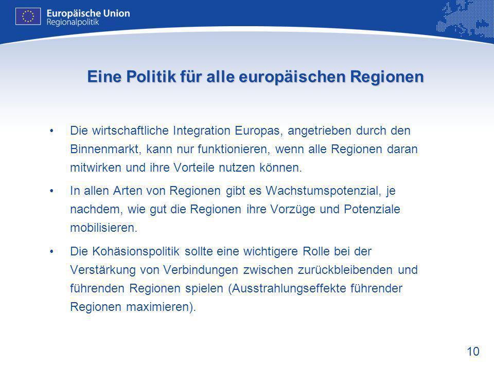 10 Eine Politik für alle europäischen Regionen Die wirtschaftliche Integration Europas, angetrieben durch den Binnenmarkt, kann nur funktionieren, wen