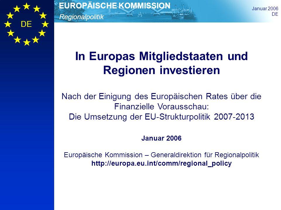 Regionalpolitik EUROPÄISCHE KOMMISSION Januar 2006 DE In Europas Mitgliedstaaten und Regionen investieren Nach der Einigung des Europäischen Rates übe