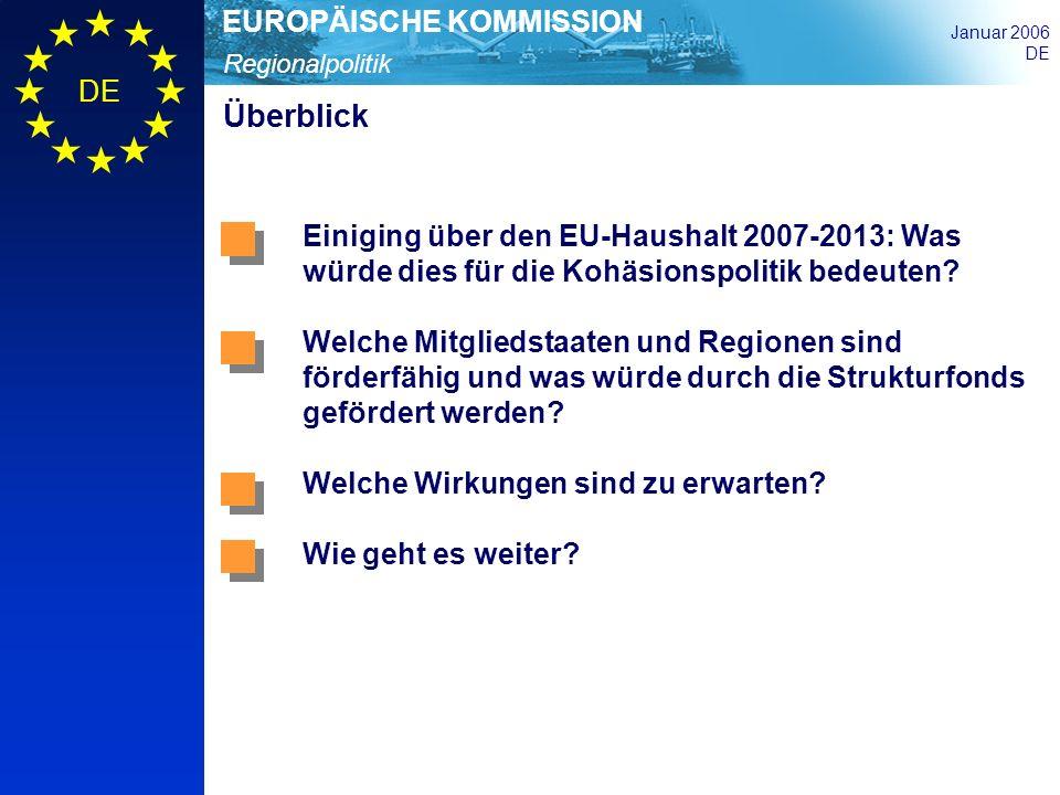 Regionalpolitik EUROPÄISCHE KOMMISSION Januar 2006 DE Überblick Einiging über den EU-Haushalt 2007-2013: Was würde dies für die Kohäsionspolitik bedeu