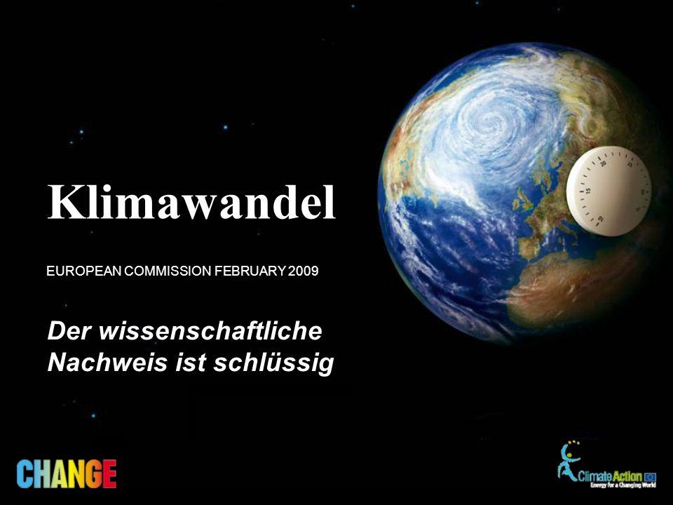 Der wissenschaftliche Nachweis ist schlüssig Klimawandel EUROPEAN COMMISSION FEBRUARY 2009