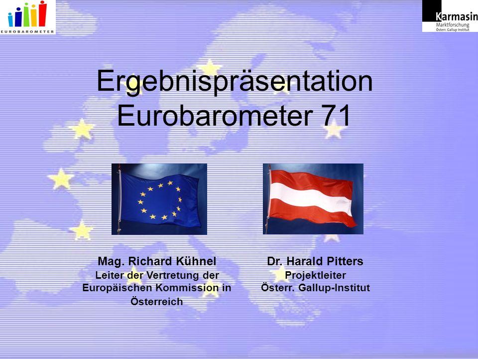 Ergebnispräsentation Eurobarometer 71 Mag. Richard Kühnel Leiter der Vertretung der Europäischen Kommission in Österreich Dr. Harald Pitters Projektle