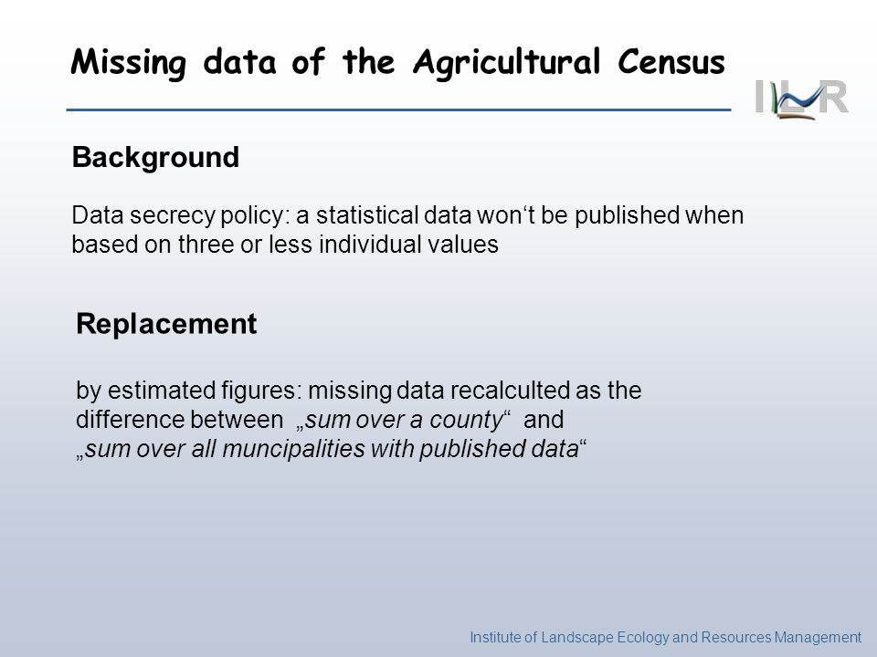 Institute of Landscape Ecology and Resources Management Missing data of the Agricultural Census Background Data secrecy policy: a statistical data won