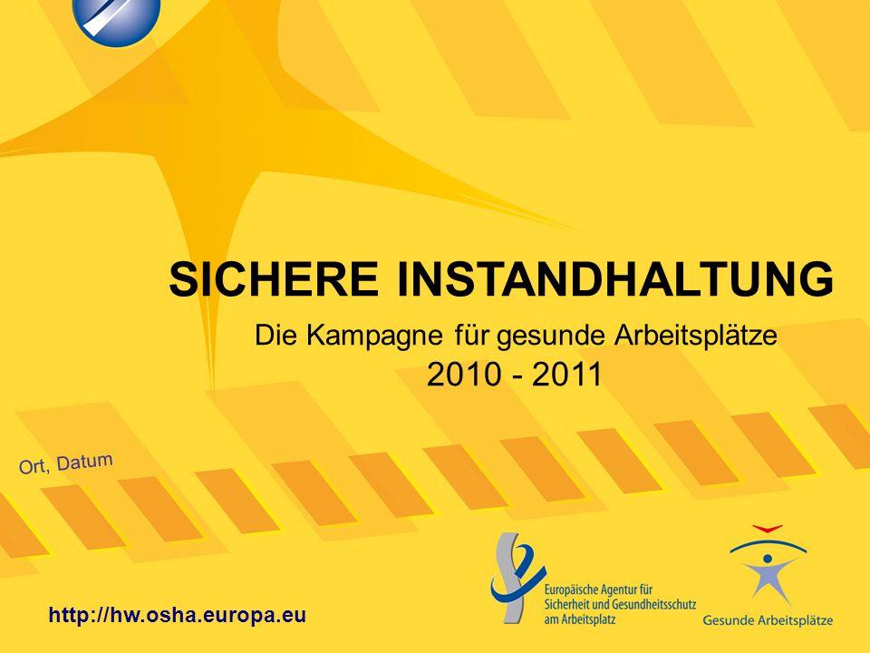 SICHERE INSTANDHALTUNG Ort, Datum http://hw.osha.europa.eu Die Kampagne für gesunde Arbeitsplätze 2010 - 2011