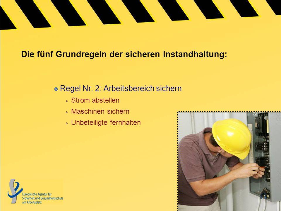 Die fünf Grundregeln der sicheren Instandhaltung: Regel Nr. 2: Arbeitsbereich sichern Strom abstellen Maschinen sichern Unbeteiligte fernhalten