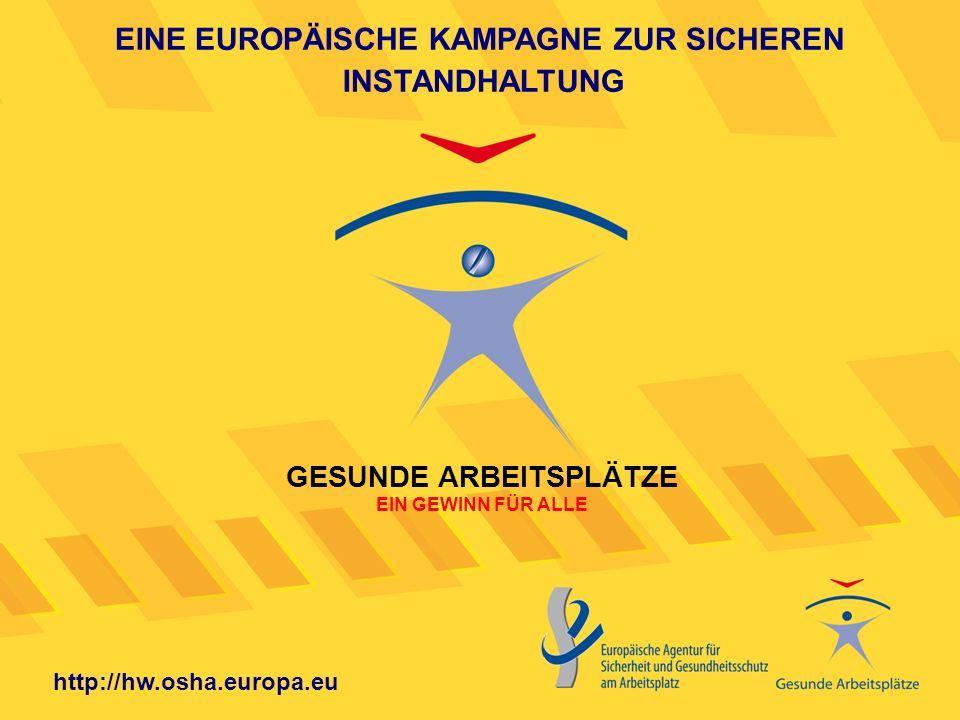 EINE EUROPÄISCHE KAMPAGNE ZUR SICHEREN INSTANDHALTUNG GESUNDE ARBEITSPLÄTZE EIN GEWINN FÜR ALLE http://hw.osha.europa.eu