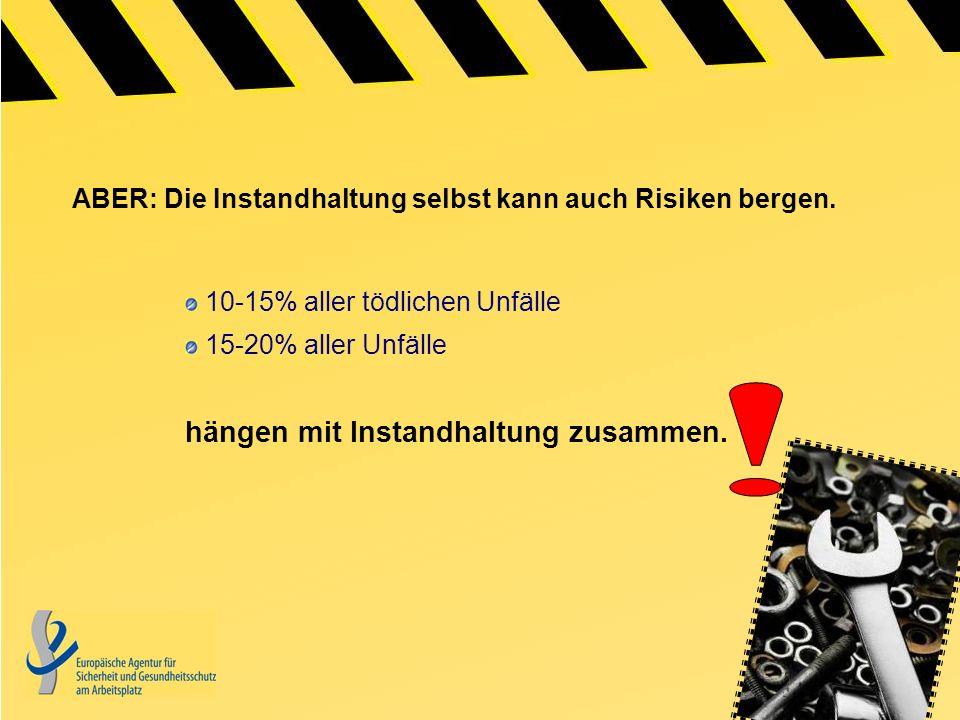 ABER: Die Instandhaltung selbst kann auch Risiken bergen. 10-15% aller tödlichen Unfälle 15-20% aller Unfälle hängen mit Instandhaltung zusammen.