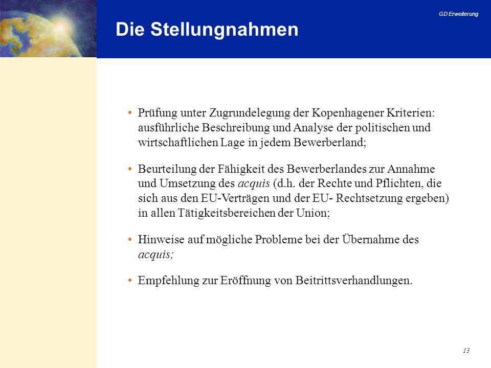 GD Erweiterung 13 Die Stellungnahmen Prüfung unter Zugrundelegung der Kopenhagener Kriterien: ausführliche Beschreibung und Analyse der politischen un