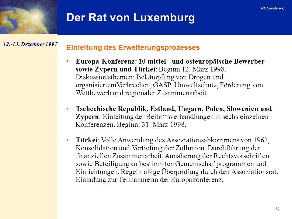 GD Erweiterung 19 Der Rat von Luxemburg 12.-13. Dezember 1997 Europa-Konferenz: 10 mittel - und osteuropäische Bewerber sowie Zypern und Türkei: Begin