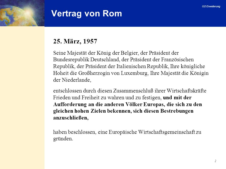 GD Erweiterung 2 Vertrag von Rom 25. März, 1957 Seine Majestät der König der Belgier, der Präsident der Bundesrepublik Deutschland, der Präsident der