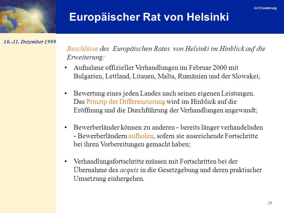 GD Erweiterung 26 Europäischer Rat von Helsinki Aufnahme offizieller Verhandlungen im Februar 2000 mit Bulgarien, Lettland, Litauen, Malta, Rumänien u