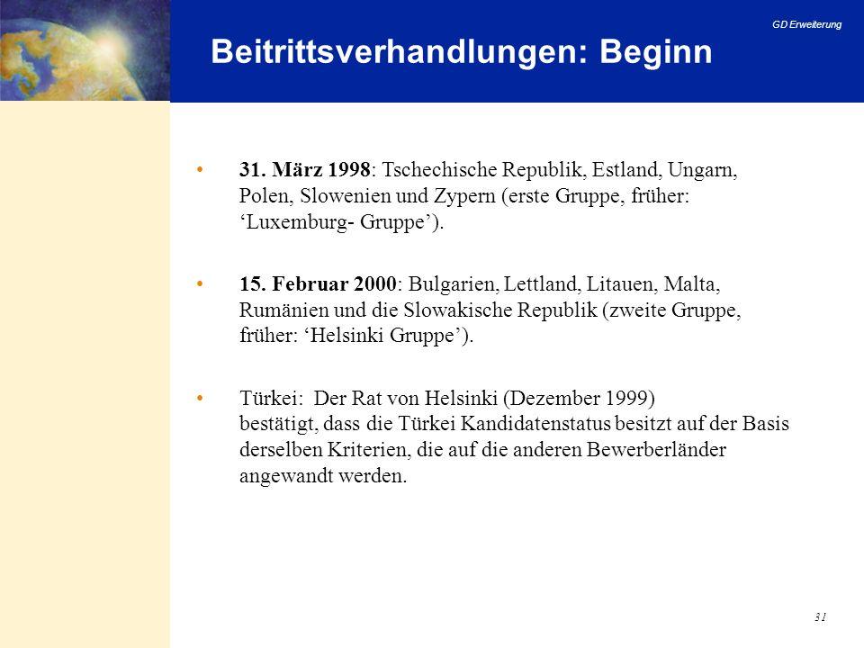 GD Erweiterung 31 Beitrittsverhandlungen: Beginn 31. März 1998: Tschechische Republik, Estland, Ungarn, Polen, Slowenien und Zypern (erste Gruppe, frü