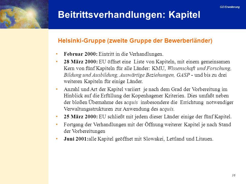 GD Erweiterung 36 Beitrittsverhandlungen: Kapitel Helsinki-Gruppe (zweite Gruppe der Bewerberländer) Februar 2000: Eintritt in die Verhandlungen. 28 M
