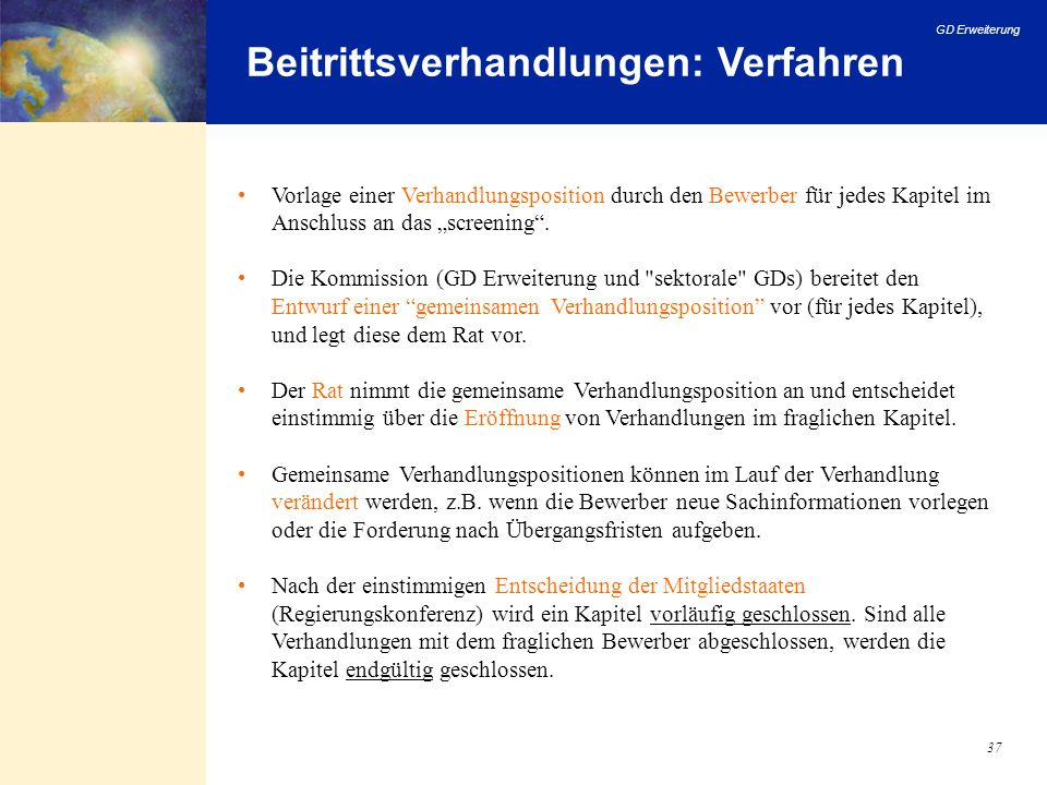 GD Erweiterung 37 Beitrittsverhandlungen: Verfahren Vorlage einer Verhandlungsposition durch den Bewerber für jedes Kapitel im Anschluss an das screen