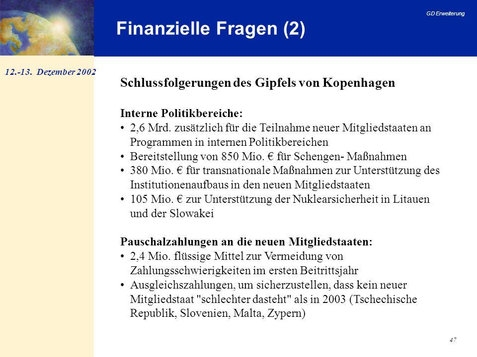 GD Erweiterung 47 Finanzielle Fragen (2) Schlussfolgerungen des Gipfels von Kopenhagen Interne Politikbereiche: 2,6 Mrd. zusätzlich für die Teilnahme
