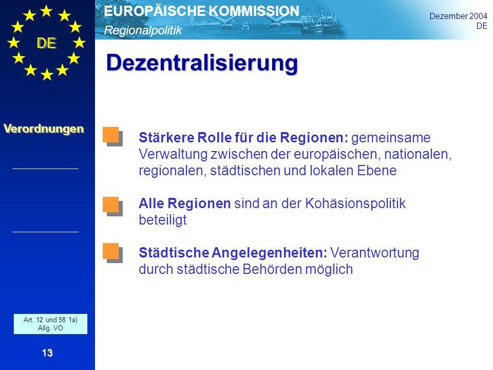Regionalpolitik EUROPÄISCHE KOMMISSION Dezember 2004 DE Verordnungen 13 Dezentralisierung Art. 12 und 58 1a) Allg. VO Stärkere Rolle für die Regionen: