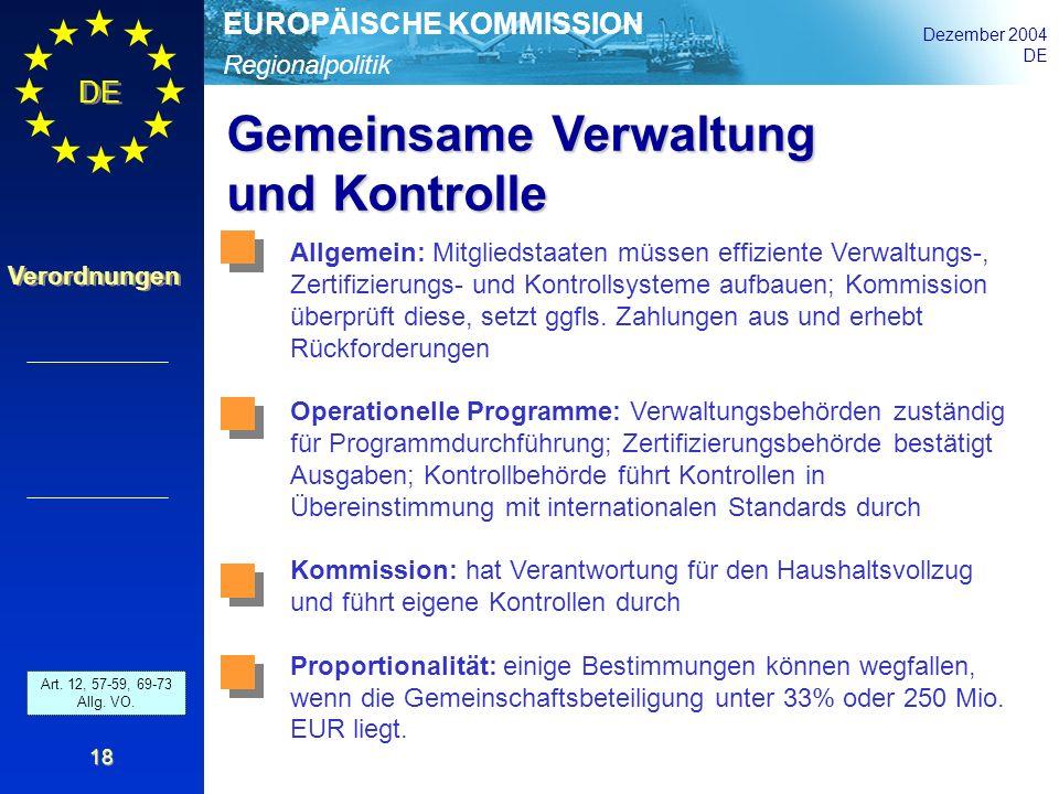 Regionalpolitik EUROPÄISCHE KOMMISSION Dezember 2004 DE Verordnungen 18 Gemeinsame Verwaltung und Kontrolle Art. 42 - 46 and 52 - 54 Allg. VO. Allgeme