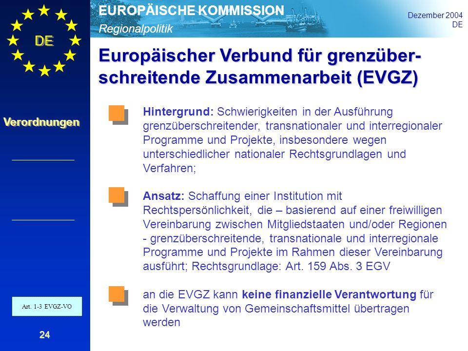 Regionalpolitik EUROPÄISCHE KOMMISSION Dezember 2004 DE Verordnungen 24 Europäischer Verbund für grenzüber- schreitende Zusammenarbeit (EVGZ) Art. 1-3