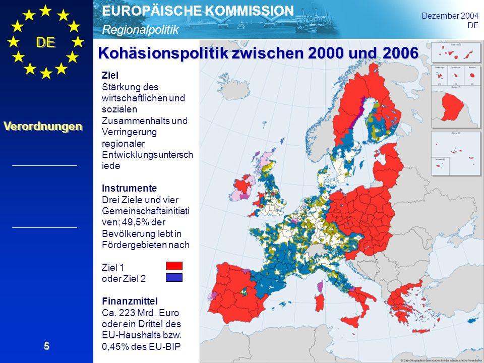 Regionalpolitik EUROPÄISCHE KOMMISSION Dezember 2004 DE Verordnungen 5 Ziel Stärkung des wirtschaftlichen und sozialen Zusammenhalts und Verringerung
