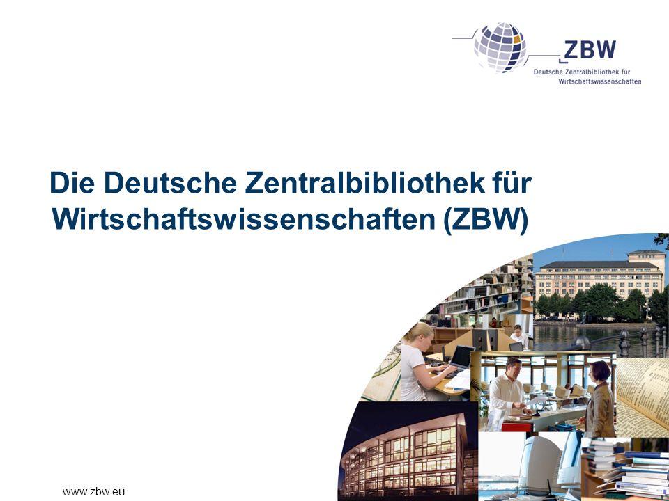 www.zbw.eu Die Deutsche Zentralbibliothek für Wirtschaftswissenschaften (ZBW)