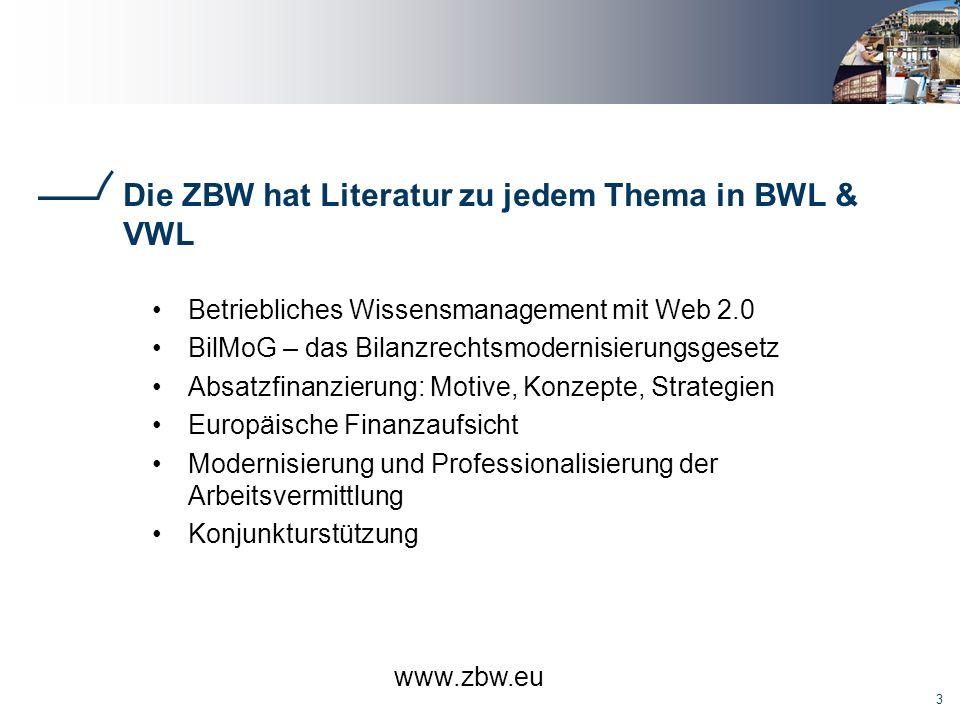 3 Die ZBW hat Literatur zu jedem Thema in BWL & VWL Betriebliches Wissensmanagement mit Web 2.0 BilMoG – das Bilanzrechtsmodernisierungsgesetz Absatzfinanzierung: Motive, Konzepte, Strategien Europäische Finanzaufsicht Modernisierung und Professionalisierung der Arbeitsvermittlung Konjunkturstützung www.zbw.eu