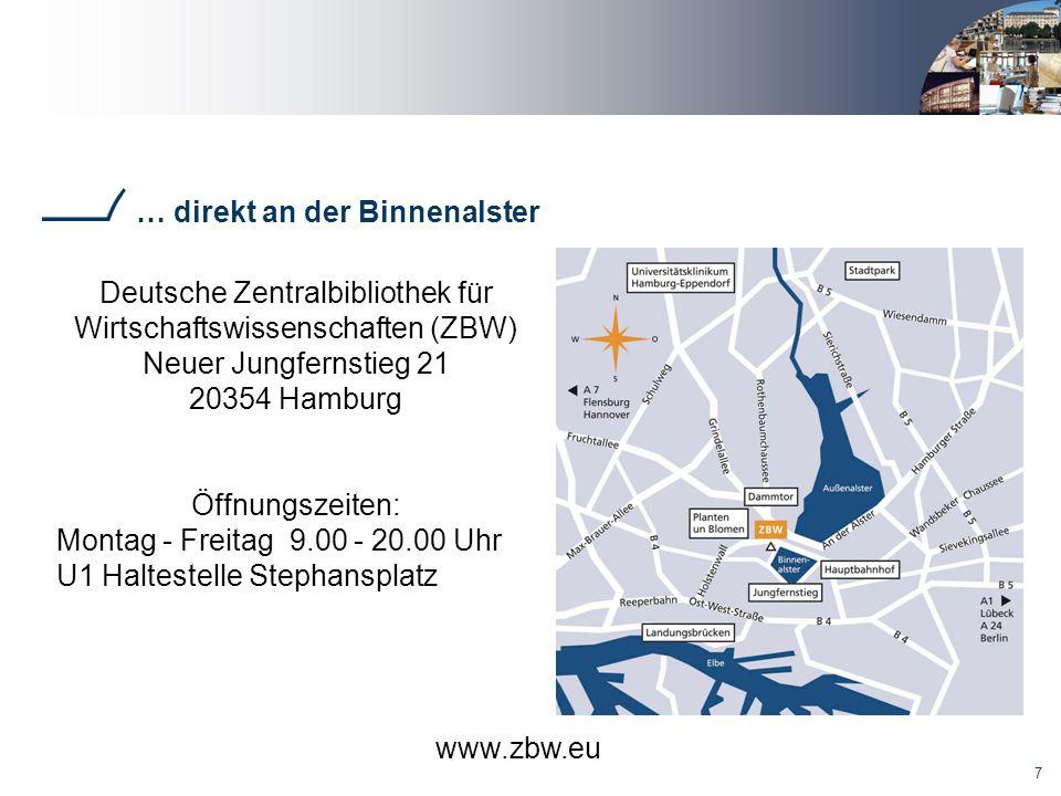 7 Deutsche Zentralbibliothek für Wirtschaftswissenschaften (ZBW) Neuer Jungfernstieg 21 20354 Hamburg Öffnungszeiten: Montag - Freitag 9.00 - 20.00 Uhr U1 Haltestelle Stephansplatz … direkt an der Binnenalster www.zbw.eu