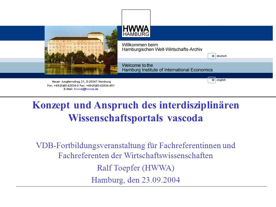 Konzept und Anspruch des interdisziplinären Wissenschaftsportals vascoda VDB-Fortbildungsveranstaltung für Fachreferentinnen und Fachreferenten der Wirtschaftswissenschaften Ralf Toepfer (HWWA) Hamburg, den 23.09.2004