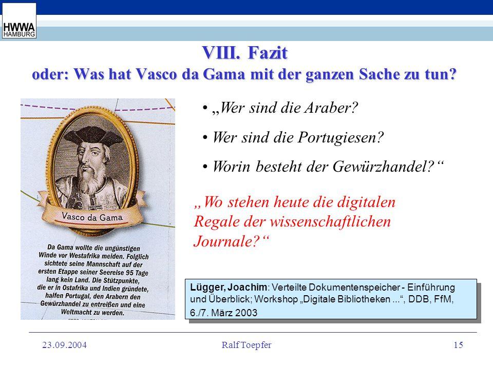 23.09.2004Ralf Toepfer14 VII. vascoda als Produkt b.) Nutzeranforderungen Der Benutzer will (...) nicht zwischen verschiedenen Datentypen unterscheide