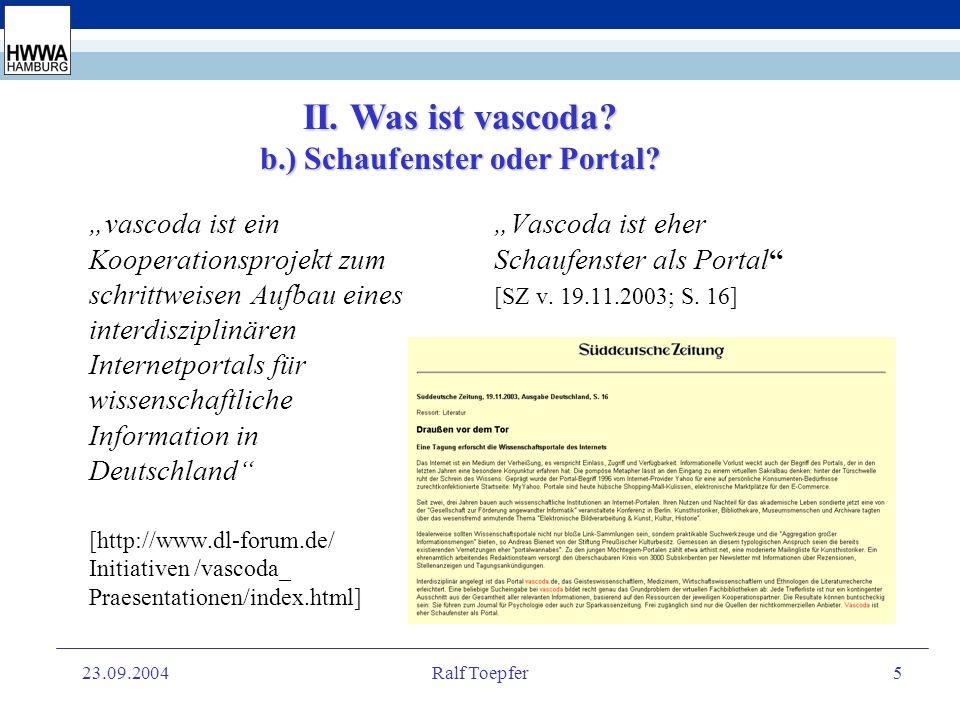 23.09.2004Ralf Toepfer4 II. Was ist vascoda? a.) Eine Annäherung vascoda ist ein Grundbaustein für die Digitale Bibliothek Deutschland [http://www.vas