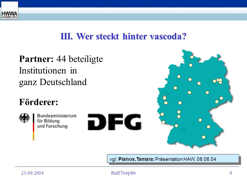 23.09.2004Ralf Toepfer6 Partner: 44 beteiligte Institutionen in ganz Deutschland III.