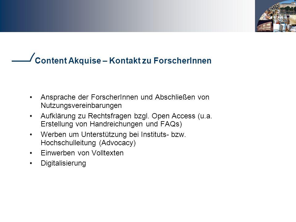 Content Akquise – Kontakt zu ForscherInnen Ansprache der ForscherInnen und Abschließen von Nutzungsvereinbarungen Aufklärung zu Rechtsfragen bzgl.