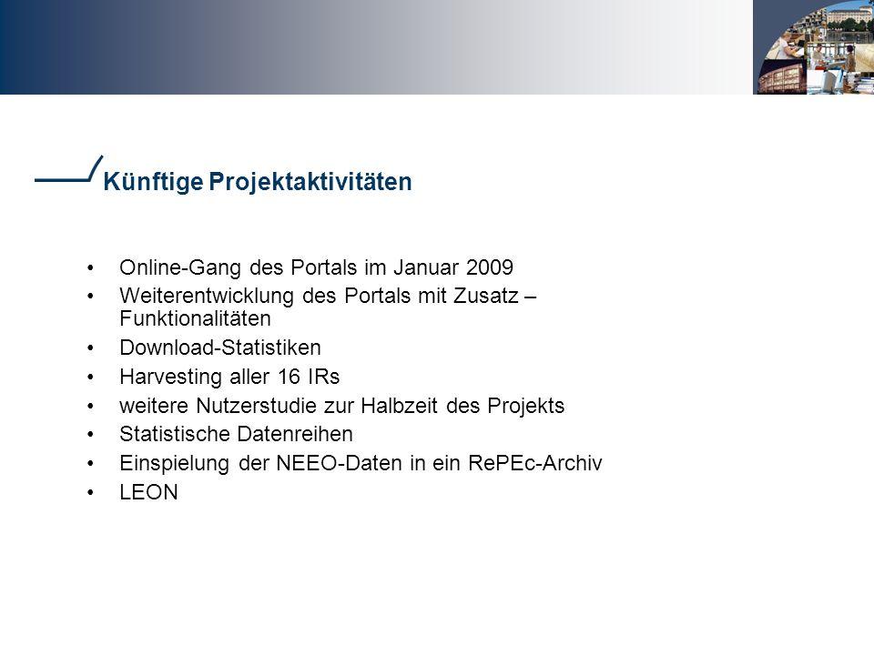 Künftige Projektaktivitäten Online-Gang des Portals im Januar 2009 Weiterentwicklung des Portals mit Zusatz – Funktionalitäten Download-Statistiken Harvesting aller 16 IRs weitere Nutzerstudie zur Halbzeit des Projekts Statistische Datenreihen Einspielung der NEEO-Daten in ein RePEc-Archiv LEON
