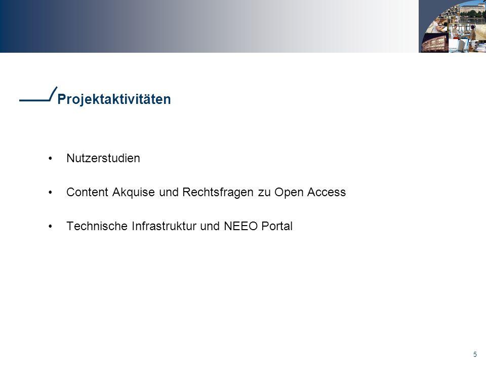 5 Projektaktivitäten Nutzerstudien Content Akquise und Rechtsfragen zu Open Access Technische Infrastruktur und NEEO Portal